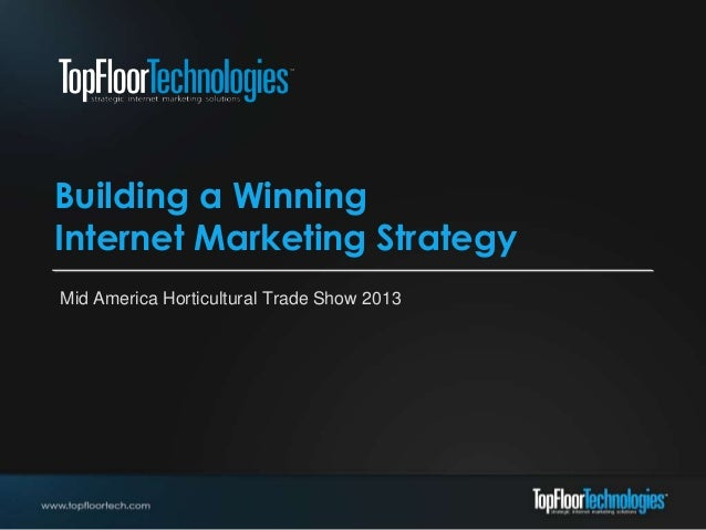 Building a WinningInternet Marketing StrategyMid America Horticultural Trade Show 2013