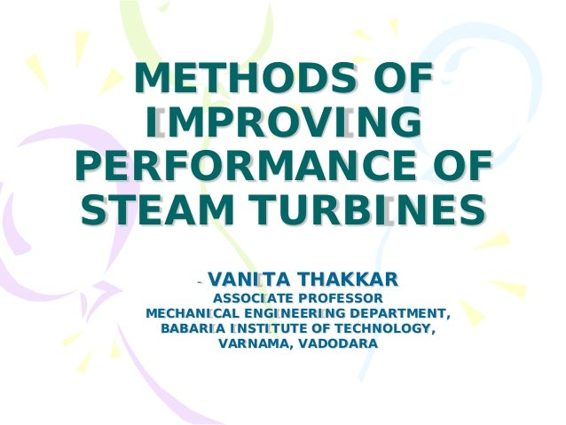 METHODS OF IMPROVING PERFORMANCE OF STEAM TURBINES - VANITA THAKKAR ASSOCIATE PROFESSOR MECHANICAL ENGINEERING DEPARTMENT,...