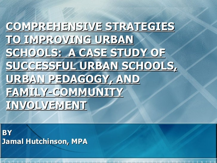 COMPREHENSIVE STRATEGIES TO IMPROVING URBAN SCHOOLS:  A CASE STUDY OF SUCCESSFUL URBAN SCHOOLS, URBAN PEDAGOGY, AND FAMILY...