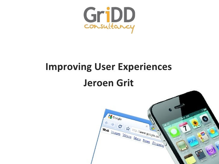 Improving	  User	  Experiences	         Jeroen	  Grit