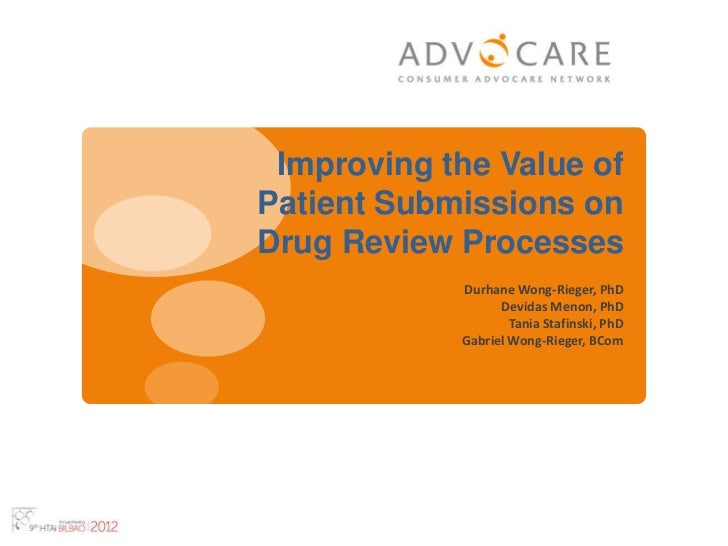Improving the Value ofPatient Submissions onDrug Review Processes            Durhane Wong-Rieger, PhD                  Dev...