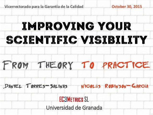 From theory to practice Nicolás Robinson-GarcíaDaniel Torres-Salinas Universidad de Granada Vicerrectorado para la Garantí...