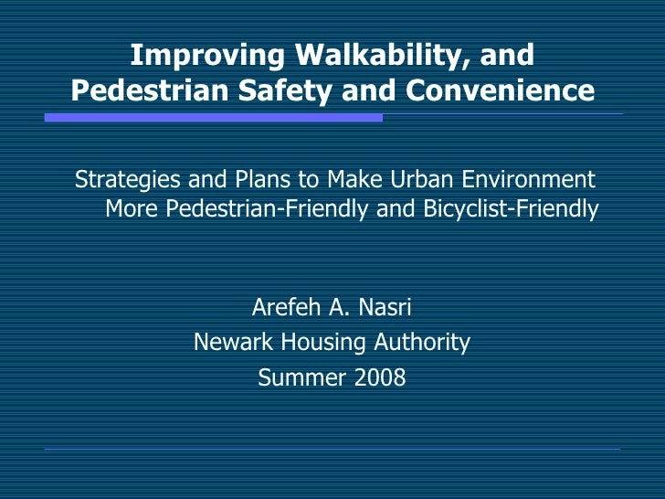 Improving Walkability, and Pedestrian Safety and Convenience <ul><li>Strategies and Plans to Make Urban Environment More P...