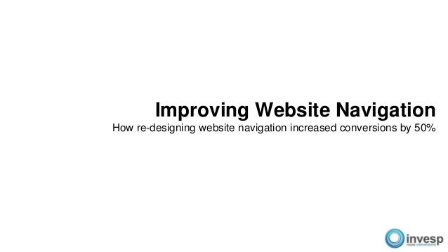 Improving Website Navigation How re-designing website navigation increased conversions by 50%