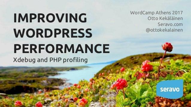 IMPROVING WORDPRESS PERFORMANCE Xdebug and PHP profiling WordCamp Athens 2017 Otto Kekäläinen Seravo.com @ottokekalainen