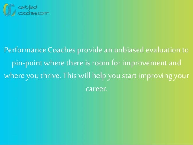 Performance Coaches providean unbiasedevaluation to pin-pointwhere there is roomfor improvementand where youthrive. This w...