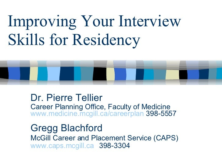 Improving Your Interview Skills for Residency Dr. Pierre Tellier Career Planning Office, Faculty of Medicine www.medicine....