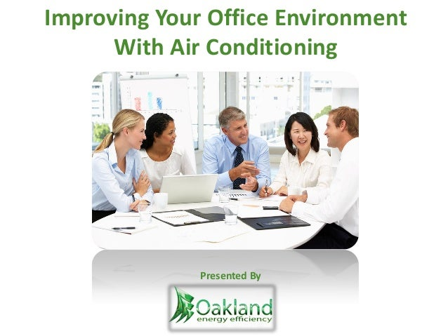 Improving Your Office Environment With Air Conditioning Presented By