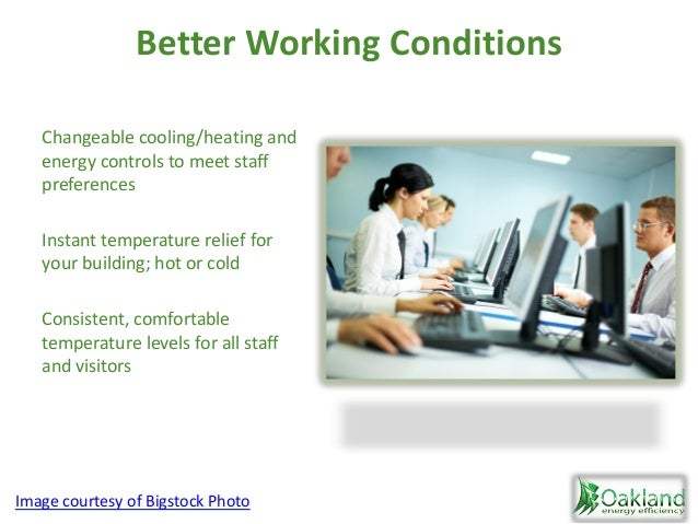 Better Working Conditions Changeable cooling/heating and energy controls to meet staff preferences Instant temperature rel...
