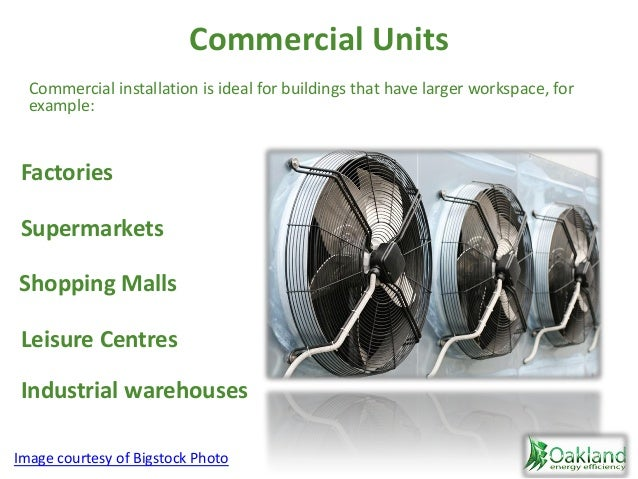 Commercial Units Commercial installation is ideal for buildings that have larger workspace, for example: Shopping Malls Fa...