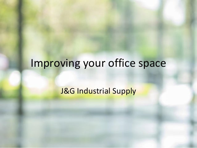 Improving your office space J&G Industrial Supply