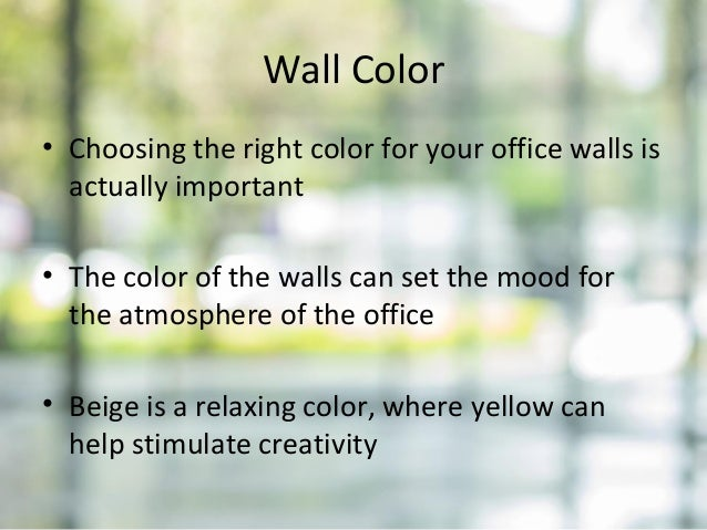 Wall Color • Choosing the right color for your office walls is actually important • The color of the walls can set the moo...