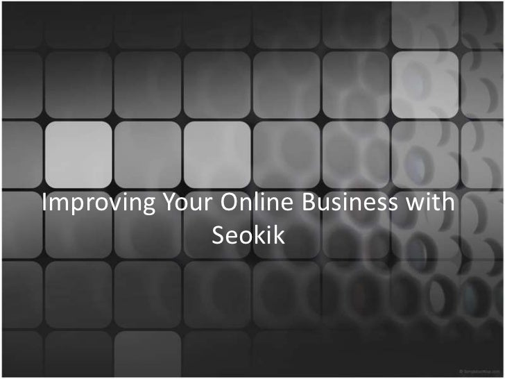 Improving Your Online Business with              Seokik