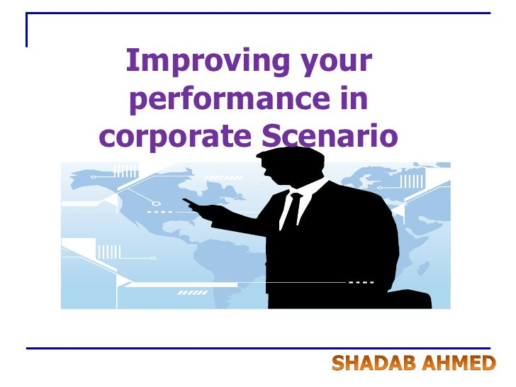 Improving your performance in corporate Scenario <br />a 15 point plan…<br />SHADAB AHMED<br />