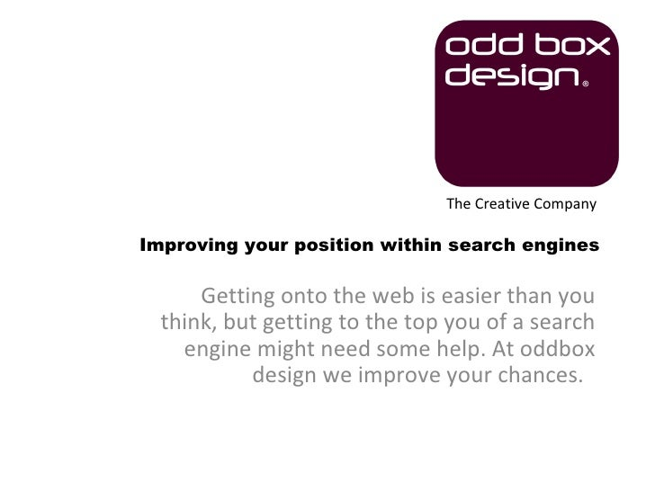 The Creative Company  Improving your position within search engines        Getting onto the web is easier than you   think...