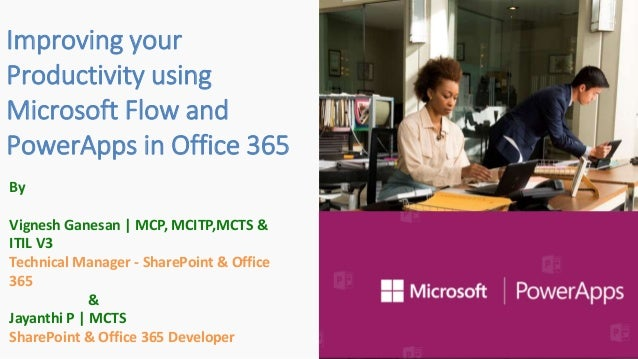 Improving your Productivity using Microsoft Flow and PowerApps in Office 365 By Vignesh Ganesan | MCP, MCITP,MCTS & ITIL V...