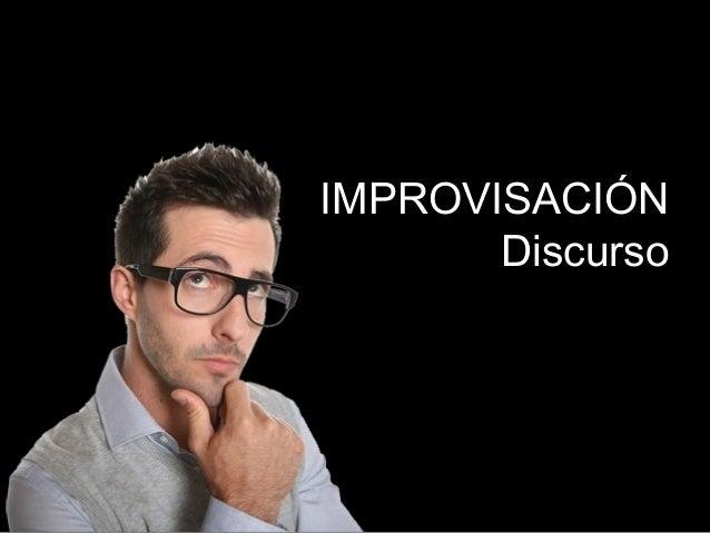 IMPROVISACIÓN  Discurso