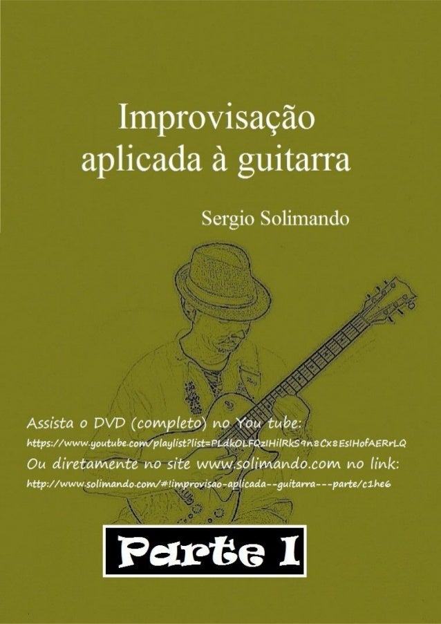 www.solimando.com improvisação aplicada à guitarra (Parte I) Sergio Solimando Contato (11)32225530 email: srsolimando@hotm...