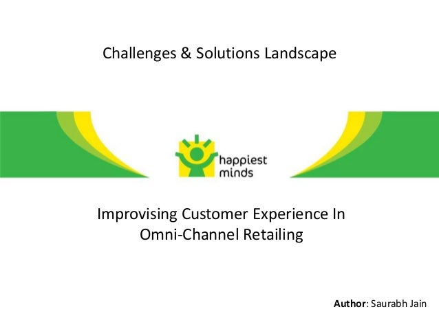 Challenges & Solutions LandscapeImprovising Customer Experience In     Omni-Channel Retailing                             ...