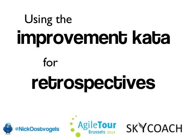 Using the  improvement kata  for  retrospectives  @NickOostvogels