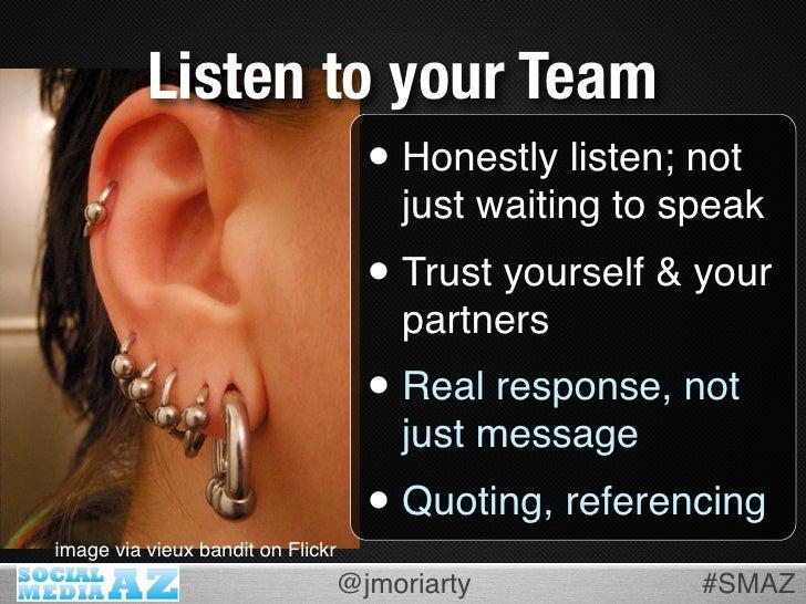 Listen to your Team                    • Honestly listen; not                                      just waiting to speak  ...
