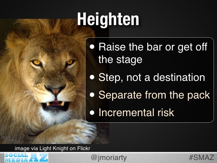Heighten                                • Raise the bar or get off                                      the stage         ...