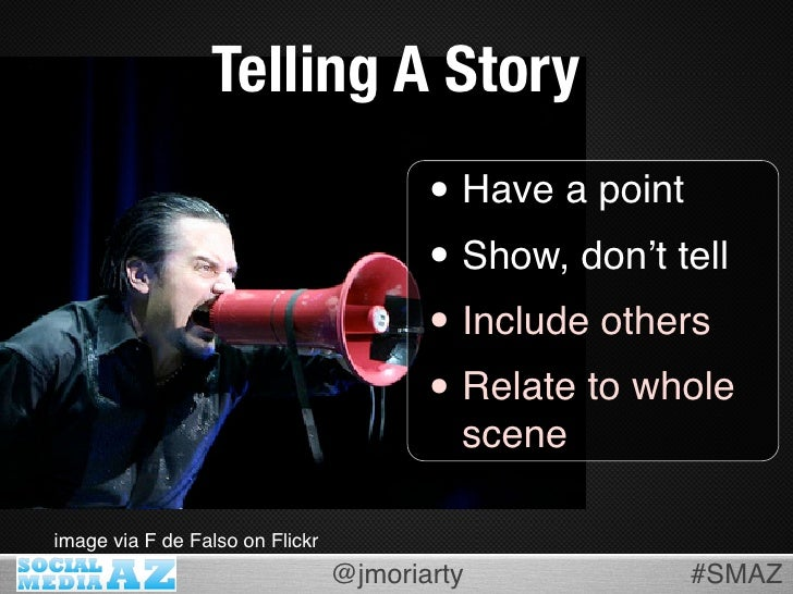 Telling A Story                                         • Have a point                                         • Show, don...