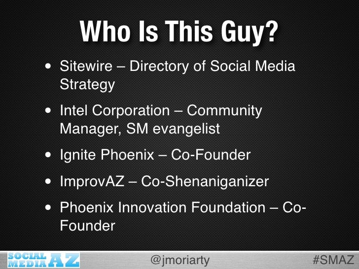 Who Is This Guy? • Sitewire – Directory of Social Media   Strategy  • Intel Corporation – Community   Manager, SM evangeli...