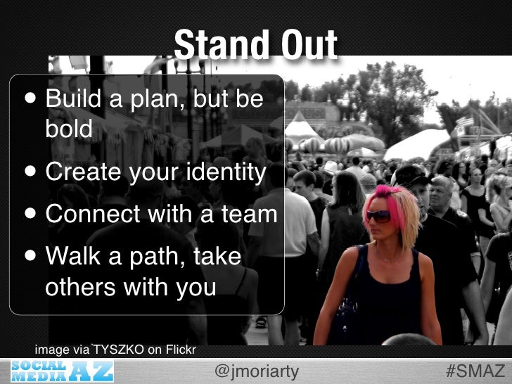 Stand Out • Build a plan, but be   bold • Create your identity • Connect with a team • Walk a path, take   others with you...
