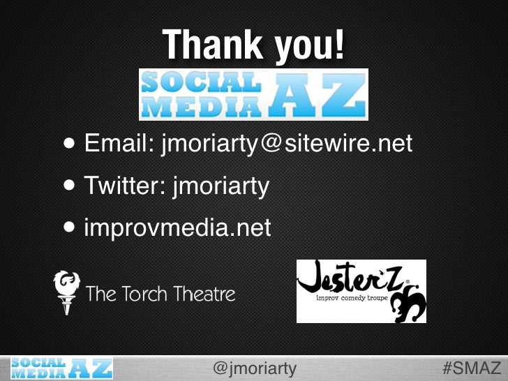 Thank you!  • Email: jmoriarty@sitewire.net • Twitter: jmoriarty • improvmedia.net                @jmoriarty           #SM...