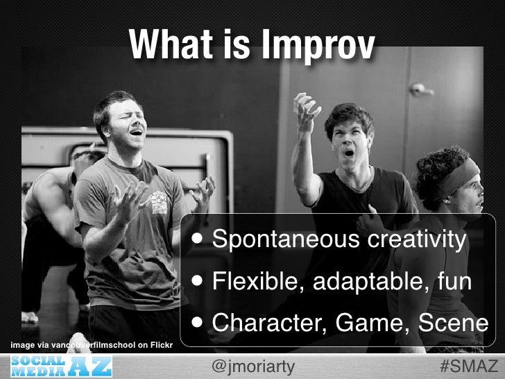 What is Improv                                             • Spontaneous creativity                                       ...
