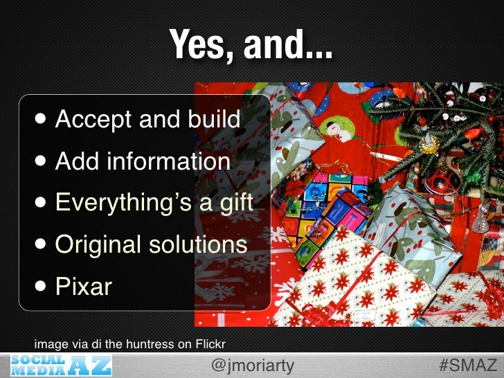 Yes, and... • Accept and build • Add information • Everything's a gift • Original solutions • Pixar image via di the huntr...