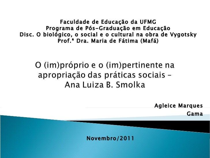 Agleice Marques Gama Simone Lima  Faculdade de Educação da UFMG Programa de Pós-Graduação em Educação Disc. O biológico, o...