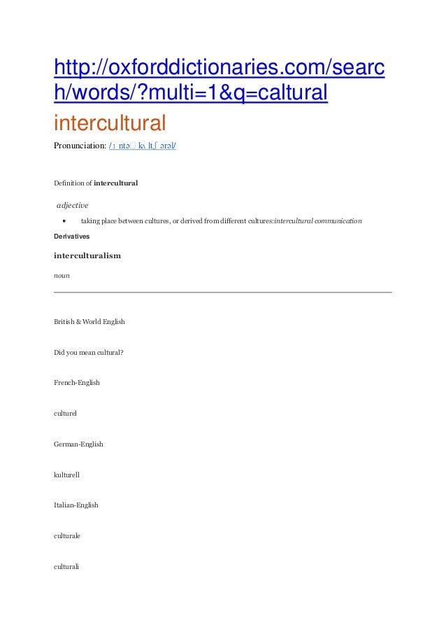 http://oxforddictionaries.com/search/words/?multi=1&q=calturalinterculturalPronunciation: /ɪ ntəˈk ltʃ ərəl/              ...