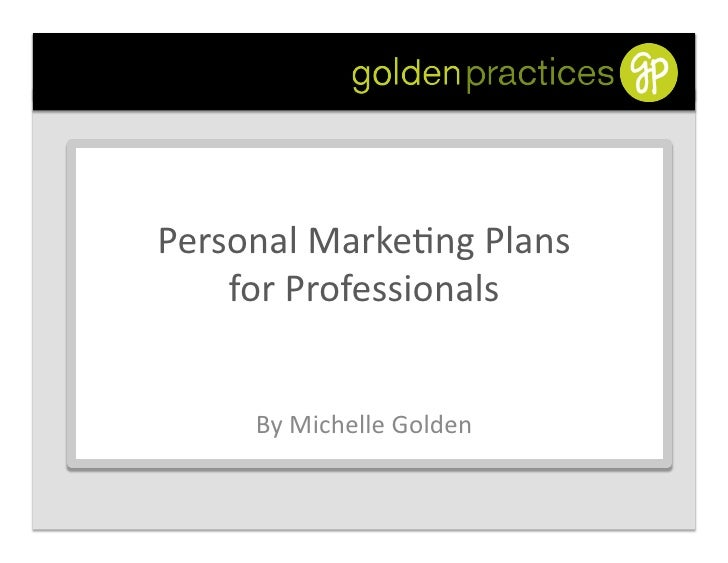 Personal	   Marke,ng	   Plans	        for	   Professionals	             By	   Michelle	   Golden