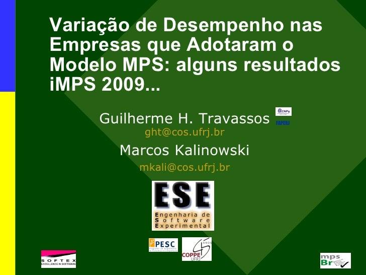 Variação de Desempenho nas Empresas que Adotaram o Modelo MPS: alguns resultados iMPS 2009...     Guilherme H. Travassos  ...
