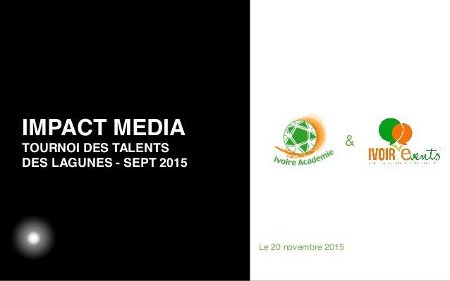 03/05/12 IMPACT MEDIA TOURNOI DES TALENTS DES LAGUNES - SEPT 2015 Texte Le 20 novembre 2015 &