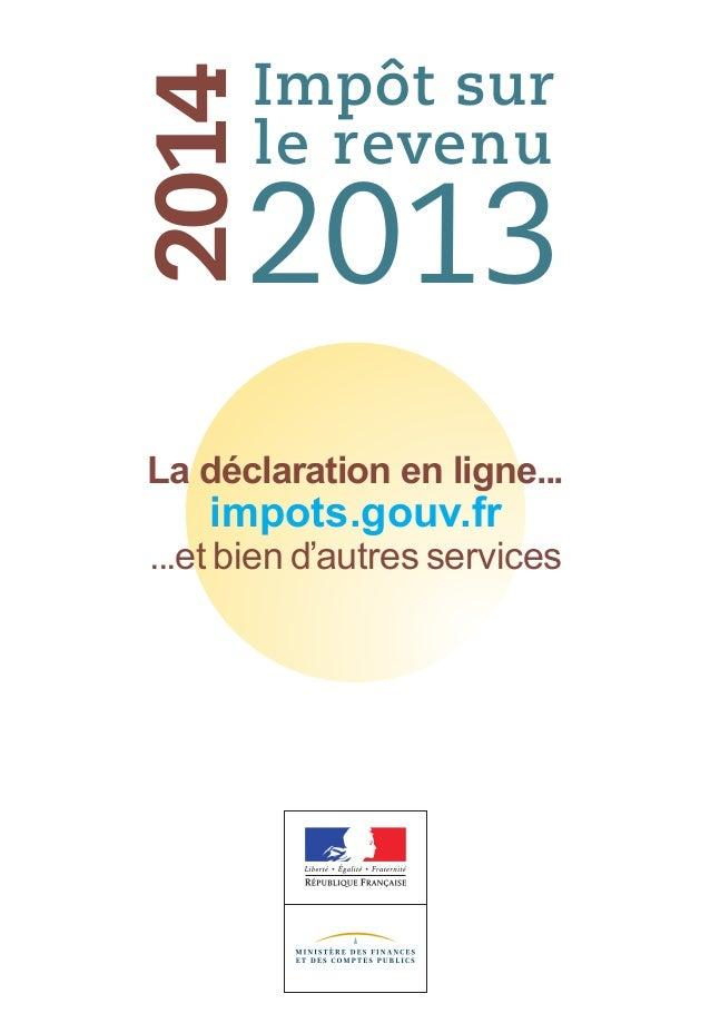 Impôt sur le revenu 2013 2014 Découvrez les services impots.gouv.fr et laissez-vous guider impots.gouv.fr La déclaration e...