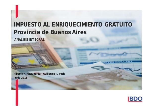 IMPUESTO AL ENRIQUECIMIENTO GRATUITO Provincia de Buenos Aires ANALISIS INTEGRAL  Alberto F. Mastandrea – Guillermo J. Poc...