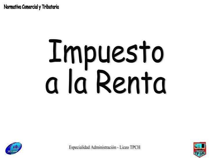 Especialidad Administración - Liceo TPCH Impuesto a la Renta Normativa Comercial y Tributaria