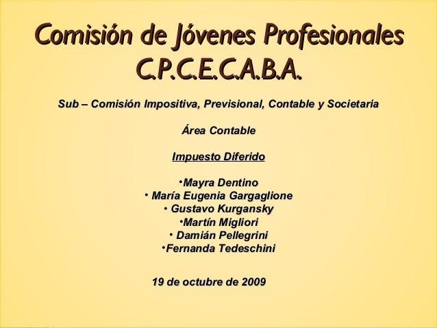 Comisión de Jóvenes ProfesionalesComisión de Jóvenes Profesionales C.P.C.E.C.A.B.A.C.P.C.E.C.A.B.A. Sub – Comisión Imposit...