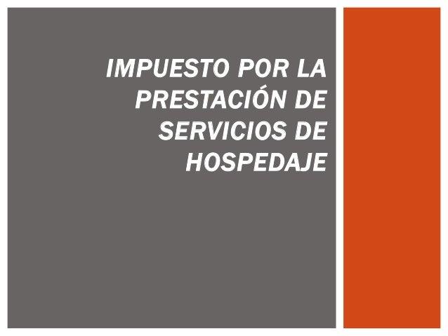 IMPUESTO POR LA  PRESTACIÓN DE   SERVICIOS DE     HOSPEDAJE