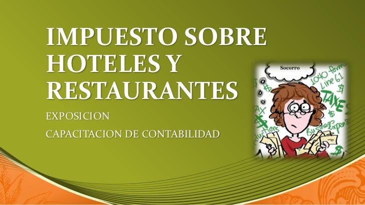 IMPUESTO SOBREHOTELES YRESTAURANTESEXPOSICIONCAPACITACION DE CONTABILIDAD