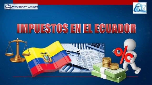 IMPUESTOS EN EL ECUADOR  Slide 2