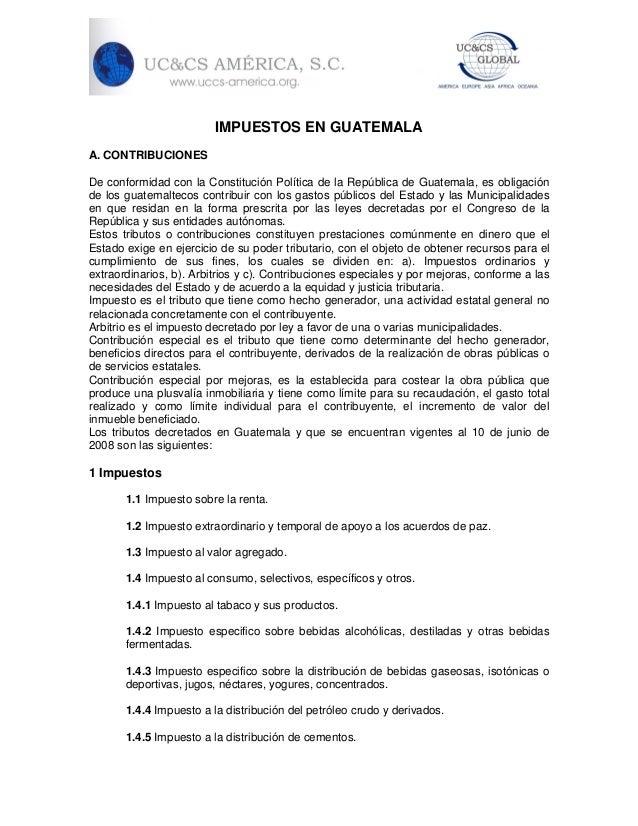 IMPUESTOS EN GUATEMALA A. CONTRIBUCIONES De conformidad con la Constitución Política de la República de Guatemala, es obli...