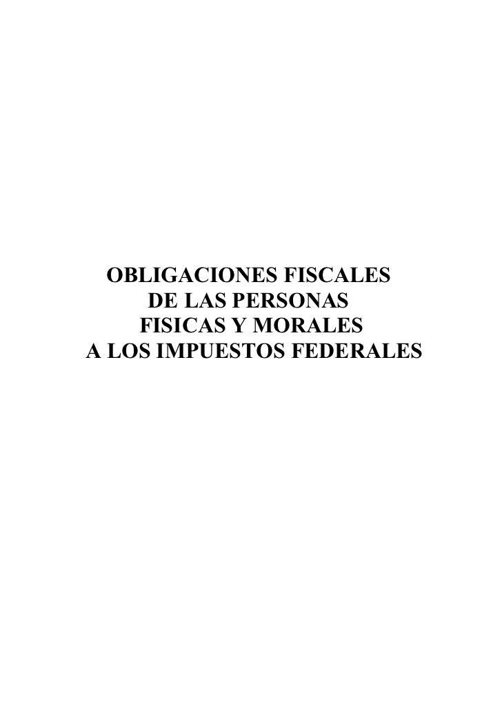 OBLIGACIONES FISCALES      DE LAS PERSONAS     FISICAS Y MORALES A LOS IMPUESTOS FEDERALES