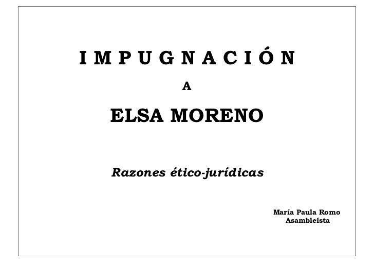 IMPUGNACIÓN           A ELSA MORENO Razones ético-jurídicas                           María Paula Romo                    ...