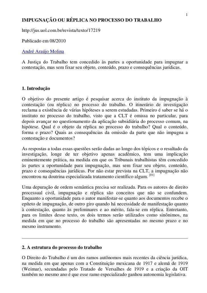 1IMPUGNAÇÃO OU RÉPLICA NO PROCESSO DO TRABALHOhttp://jus.uol.com.br/revista/texto/17219Publicado em 08/2010André Araújo Mo...