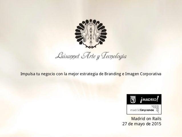 Impulsa tu negocio con la mejor estrategia de Branding e Imagen Corporativa Madrid on Rails 27 de mayo de 2015
