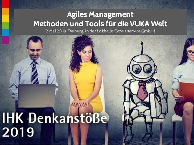 Agiles Management Methoden und Tools für die VUKA Welt 2.Mai 2019 Freiburg in der Lokhalle (Streit service GmbH)